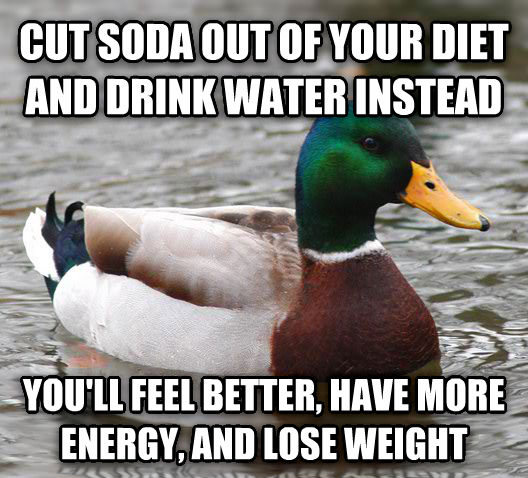 Actual Advice Mallard cut soda out of your diet and drink water instead you ll feel better, have more energy, and lose weight , made with livememe meme creator