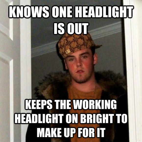 Scumbag Steve knows one headlight is out keeps the working headlight on bright to make up for it , made with livememe meme creator