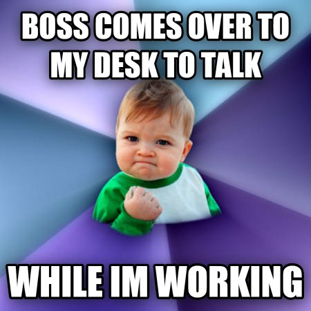 boss comes over to my desk to talk while im working , made with livememe meme generator
