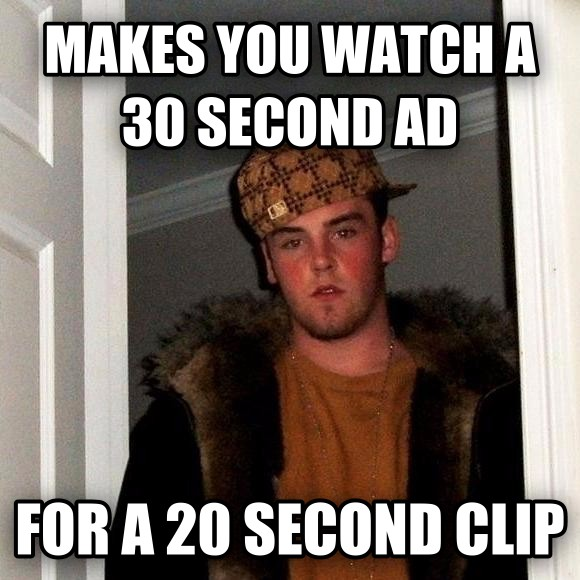 Scumbag Steve makes you watch a 30 second ad for a 20 second clip , made with livememe meme generator