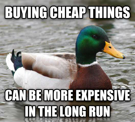 Actual Advice Mallard buying cheap things can be more expensive in the long run , made with livememe meme creator