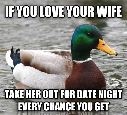 Actual Advice Mallard if you love your wife take her out for date night every chance you get , made with livememe meme generator