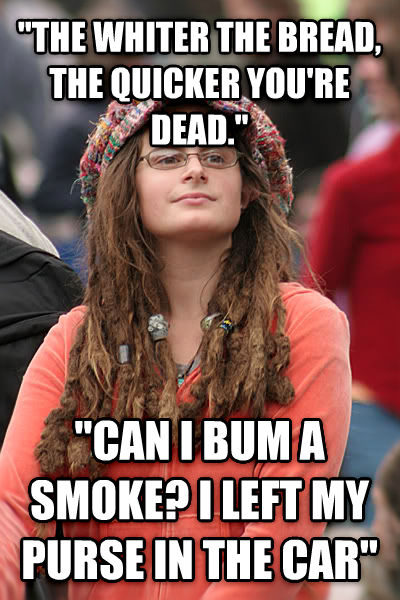 College Liberal  the whiter the bread, the quicker you re dead.   can i bum a smoke? i left my purse in the car  , made with livememe meme creator