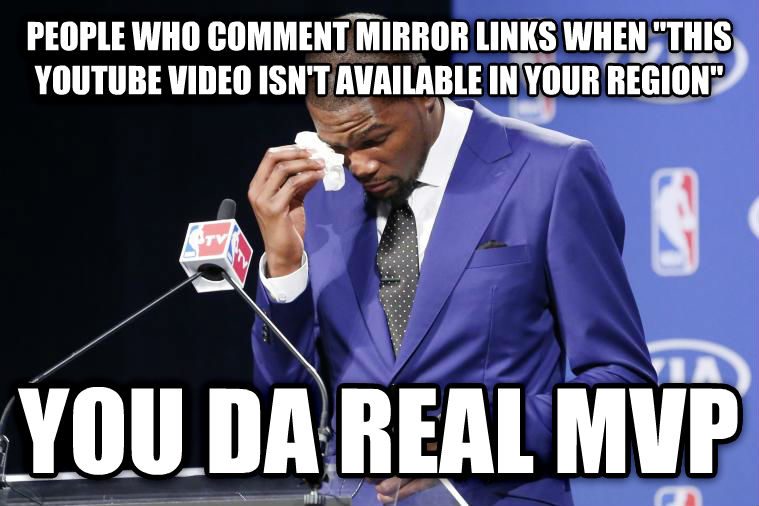 You Da Real MVP people who comment mirror links when  this youtube video isn t available in your region  you da real mvp , made with livememe meme creator