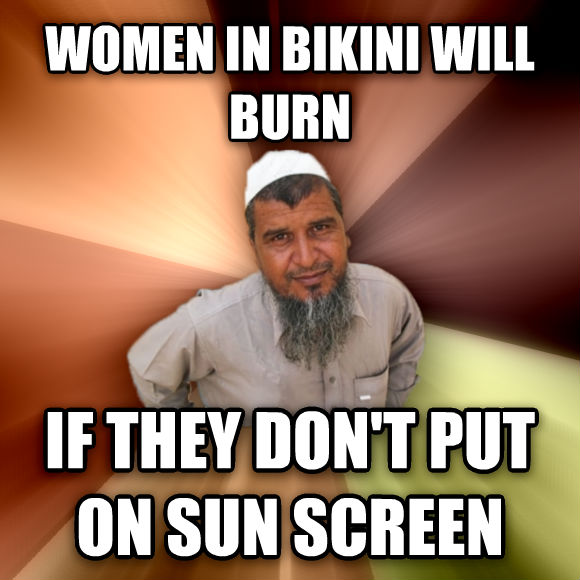 Ordinary Muslim Man women in swimsuit will burn if they don t put on sun screen  , made with livememe meme generator