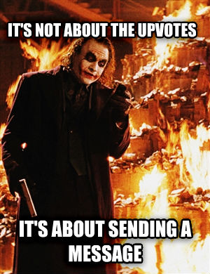 Message Joker it s not about the upvotes it s about sending a message , made with livememe meme maker
