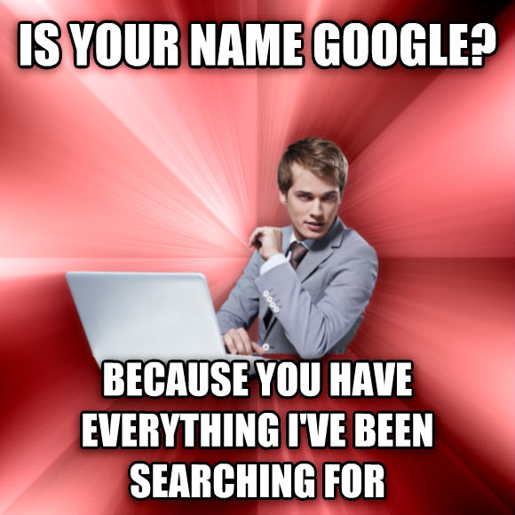 untitled meme is your name google?  because you have everything i ve been searching for  , made with livememe meme creator