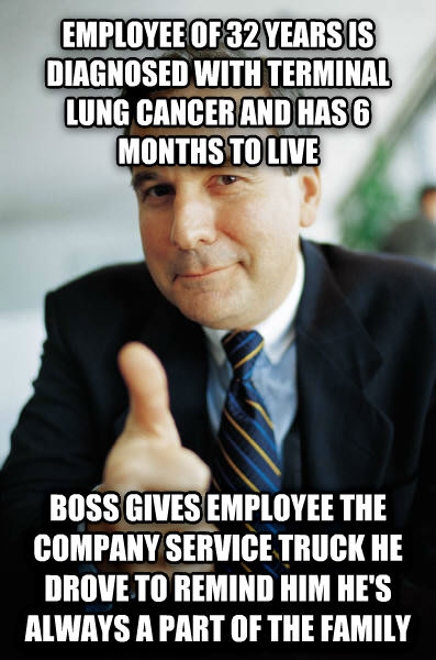 Good Guy Boss employee of 32 years is diagnosed with terminal lung cancer and has 6 months to live boss gives employee the company service truck he drove to remind him he s always a part of the family , made with livememe meme maker