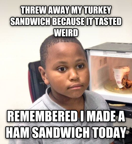 Minor Mistake Marvin threw away my turkey sandwich because it tasted weird remembered i made a ham sandwich today , made with livememe meme generator