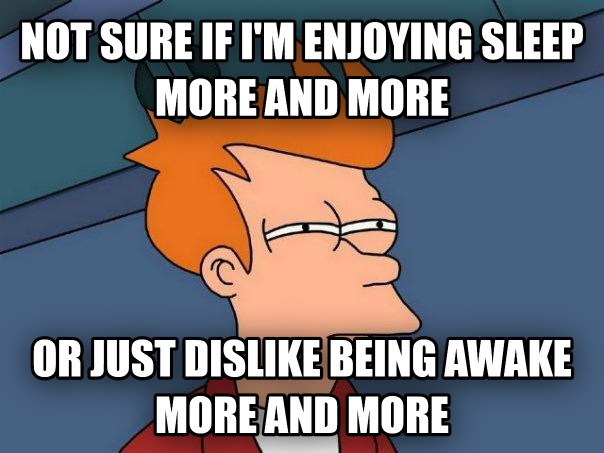 Futurama Fry not sure if i m enjoying sleep more and more or just dislike being awake more and more , made with livememe meme maker