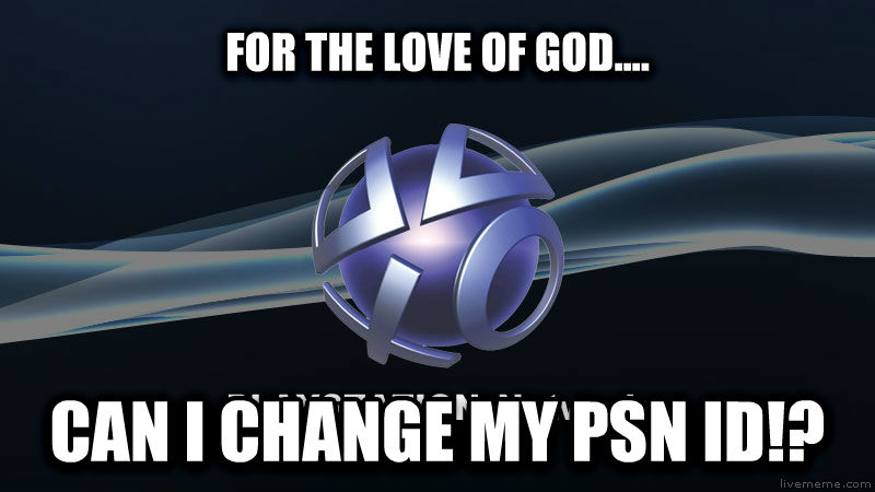untitled meme for the love of god.... can i change my psn id!? , made with livememe meme maker