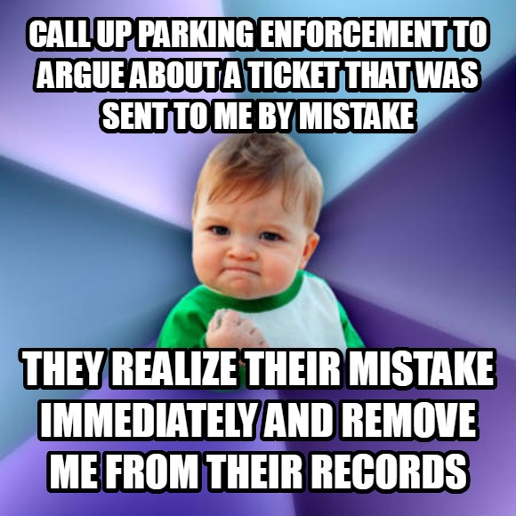 Success Kid call up parking enforcement to argue about a ticket that was sent to me by mistake  they realize their mistake immediately and remove me from their records  , made with livememe meme creator