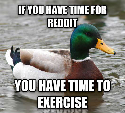 Actual Advice Mallard if you have time for reddit you have time to exercise  , made with livememe meme generator
