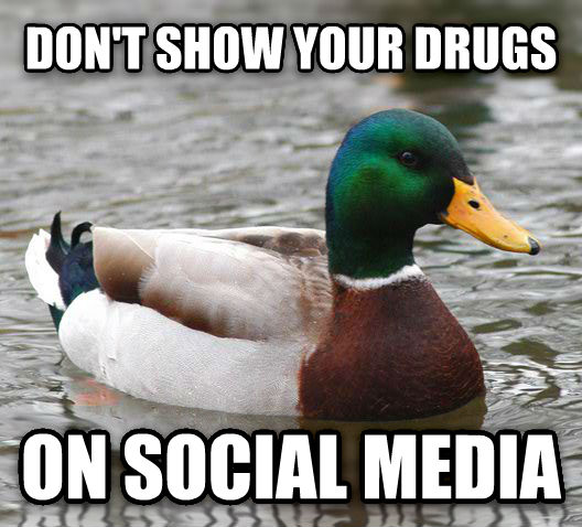 Actual Advice Mallard don t show your drugs  on social media , made with livememe meme generator