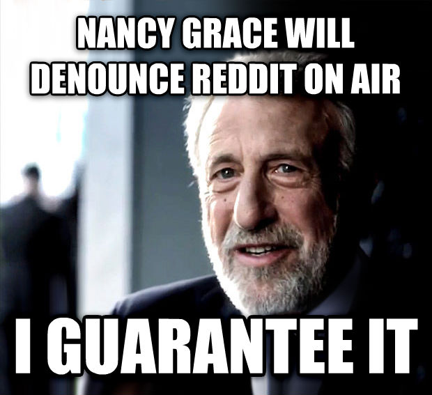 I Guarantee It nancy grace will denounce reddit on air i guarantee it , made with livememe meme maker