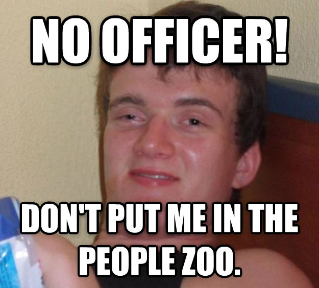 10 Guy no officer!  don t put me in the people zoo.   , made with livememe meme creator