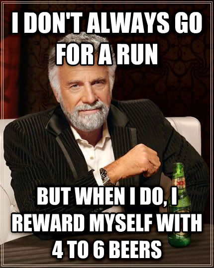 The Most Interesting Man in the World i don t always go for a run but when i do, i reward myself with 4 to 6 beers , made with livememe meme maker