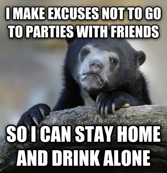 Confession Bear i make excuses not to go to parties with friends so i can stay home and drink alone , made with livememe meme maker