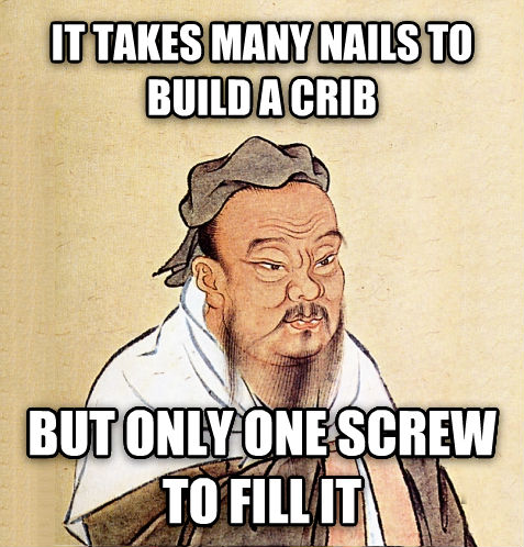 Confucius Say... it takes many nails to build a crib but only one twirl to fill it , made with livememe meme maker