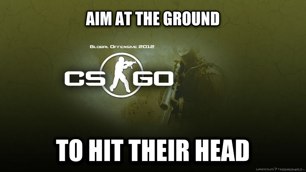 CS Logic aim at the ground  to hit their head  , made with livememe meme maker