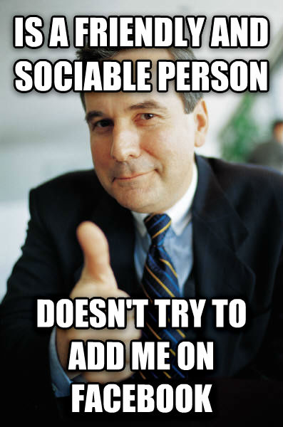 Good Guy Boss is a friendly and sociable person doesn t try to add me on facebook , made with livememe meme maker