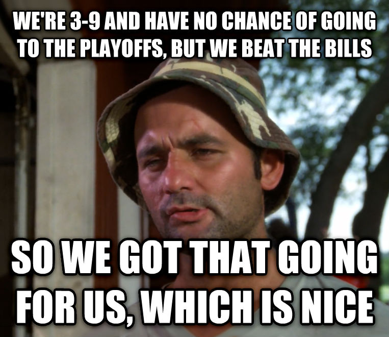Bill Murray - So I Got That Going For Me, Which is Nice we re 3-9 and have no chance of going to the playoffs, but we beat the bills so we got that going for us, which is nice , made with livememe meme maker