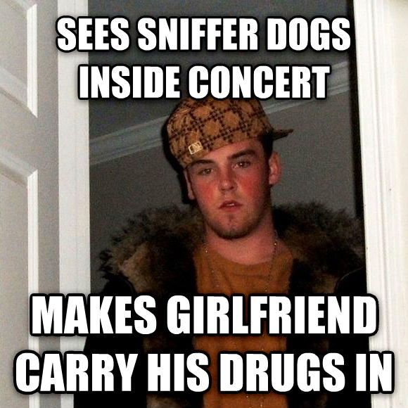 Scumbag Steve sees sniffer dogs inside concert makes girlfriend carry his drugs in , made with livememe meme generator