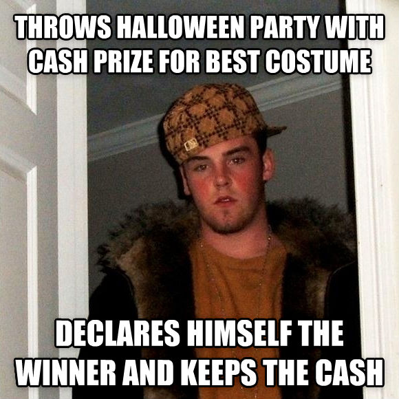 Scumbag Steve throws halloween party with cash prize for best costume declares himself the winner and keeps the cash , made with livememe meme generator