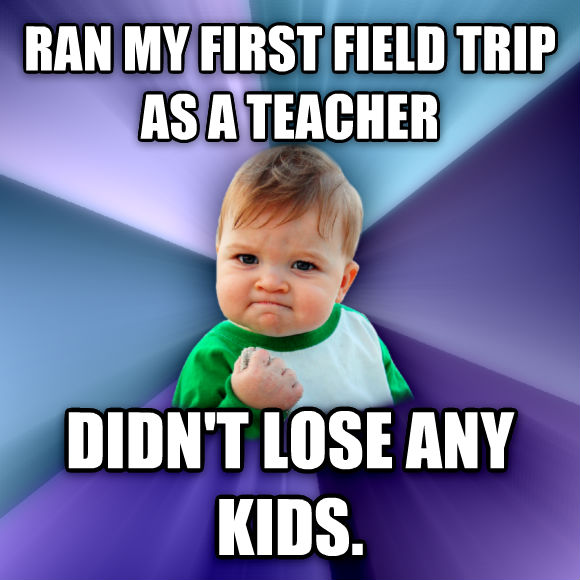 Success Kid ran my first field trip as a teacher didn t lose any kids.  , made with livememe meme creator