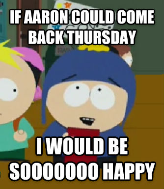 Craig Would Be So Happy if aaron could come back thursday i would be sooooooo happy , made with livememe meme generator