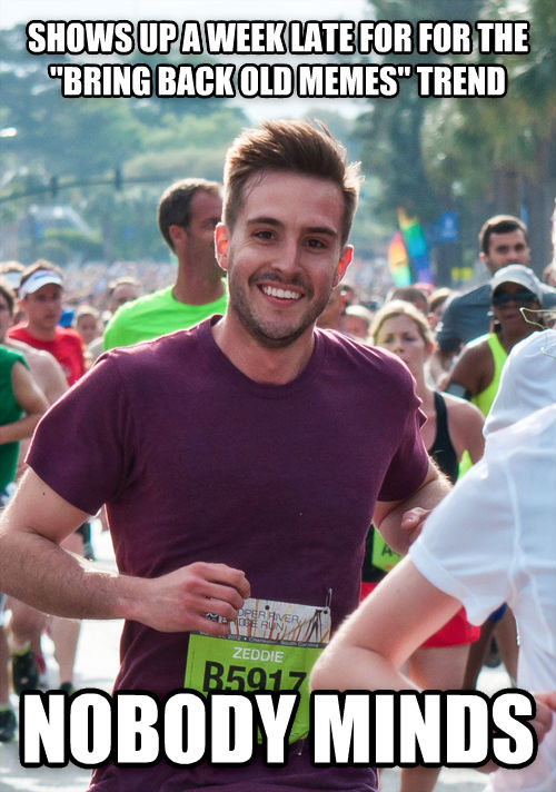 Ridiculously Photogenic Guy shows up a week late for for the  bring back old memes  trend nobody minds , made with livememe meme creator