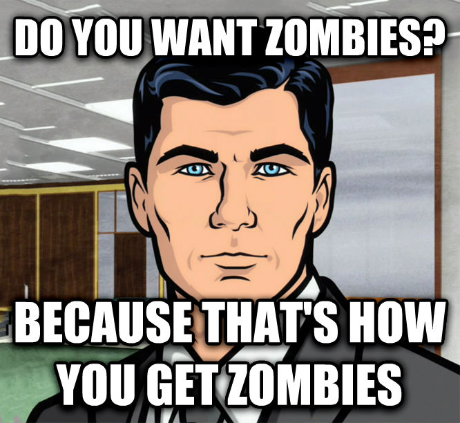 Archer Ants do you want zombies?  because that s how you get zombies , made with livememe meme generator