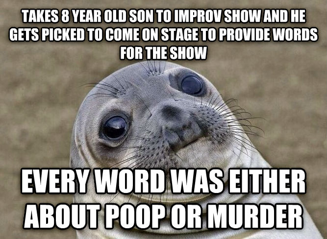 Uncomfortable Situation Seal takes 8 year old son to improv show and he gets picked to come on stage to provide words for the show every word was either about poop or murder , made with livememe meme creator