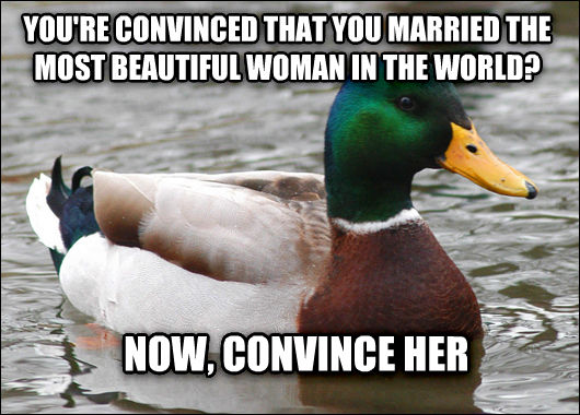 Actual Advice Mallard you re convinced that you married the most beautiful woman in the world? now, convince her , made with livememe meme generator