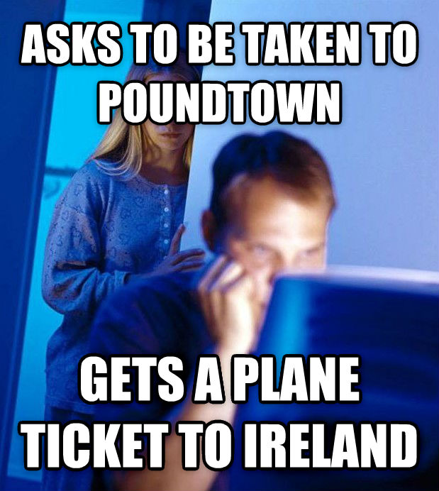 Redditor s Wife asks to be taken to poundtown gets a plane ticket to ireland , made with livememe meme generator