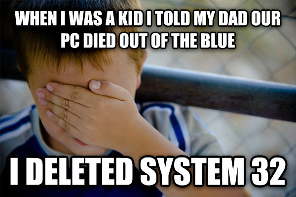 Confession Kid when i was a kid i told my dad our pc died out of the blue i deleted system 32 , made with livememe meme generator