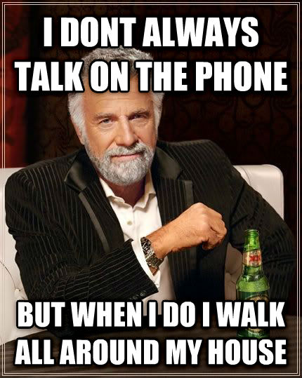 The Most Interesting Man in the World i dont always talk on the phone but when i do i walk all around my house , made with livememe meme generator