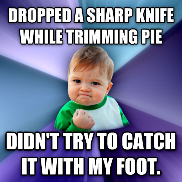 Success Kid dropped a sharp knife while trimming pie didn t try to catch it with my foot.  , made with livememe meme creator