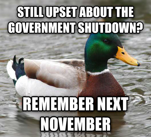 Actual Advice Mallard still upset about the government shutdown? remember next november , made with livememe meme creator