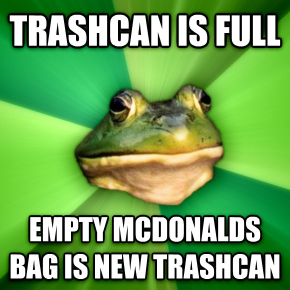 Foul Bachelor Frog trashcan is full empty mcdonalds bag is new trashcan  , made with livememe meme maker