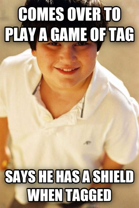 Annoying Childhood Friend comes over to play a game of tag says he has a shield when tagged , made with livememe meme generator