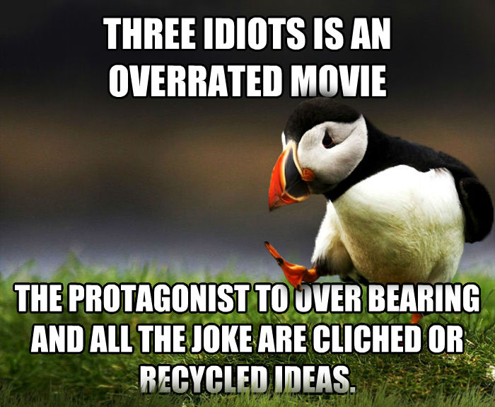 Unpopular Opinion Puffin three idiots is an overrated movie the protagonist to over bearing and all the joke are cliched or recycled ideas.  , made with livememe meme maker
