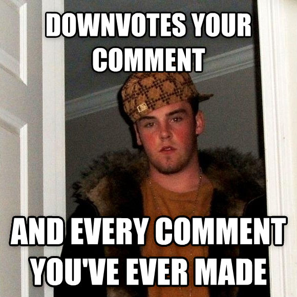 Scumbag Steve downvotes your comment and every comment you ve ever made , made with livememe meme maker
