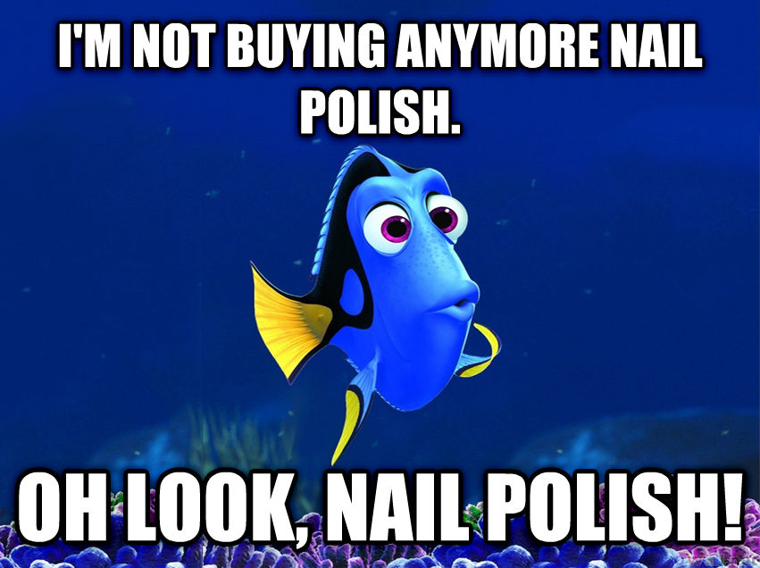 Forgetful Fish Dory i m not buying anymore nail polish.  oh look, nail polish!  , made with livememe meme maker