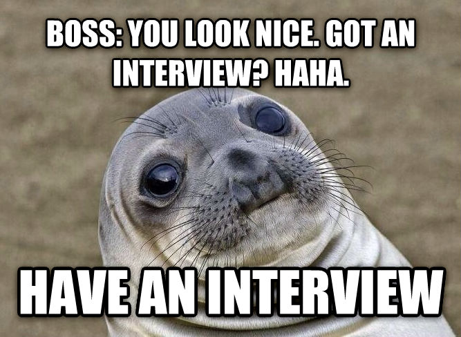 Uncomfortable Situation Seal boss: you look nice. got an interview? haha.  have an interview  , made with livememe meme creator
