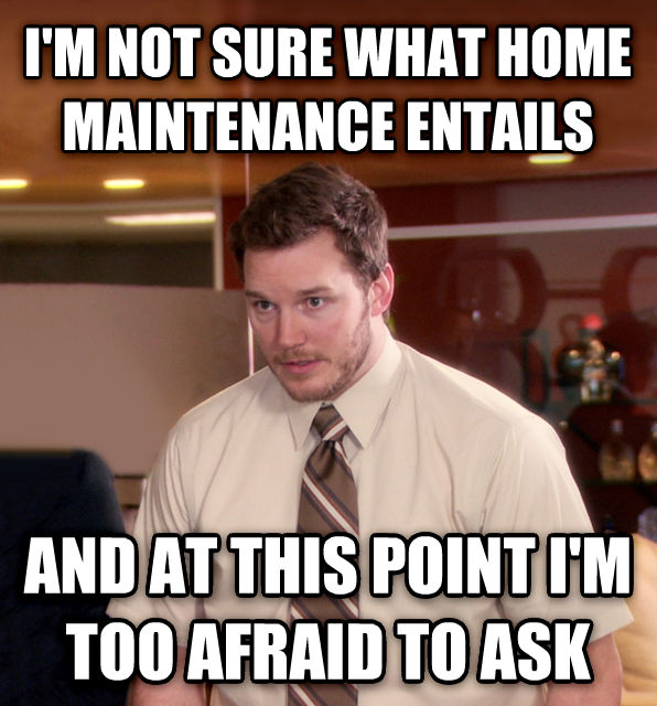 At This Point, I m Too Afraid To Ask Andy i m not sure what home maintenance entails and at this point i m too afraid to ask , made with livememe meme creator