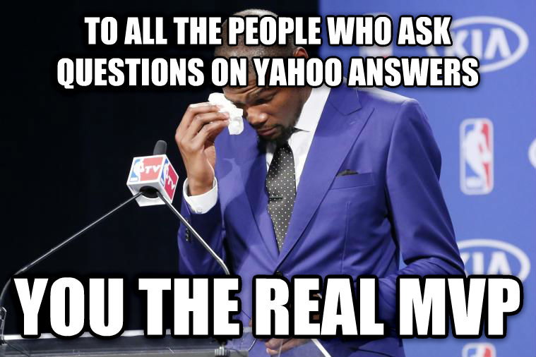 You Da Real MVP to all the people who ask questions on yahoo answers you the real mvp , made with livememe meme maker
