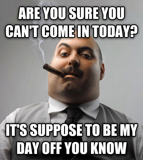 Bad Guy Boss are you sure you can t come in today? it s suppose to be my day off you know , made with livememe meme maker