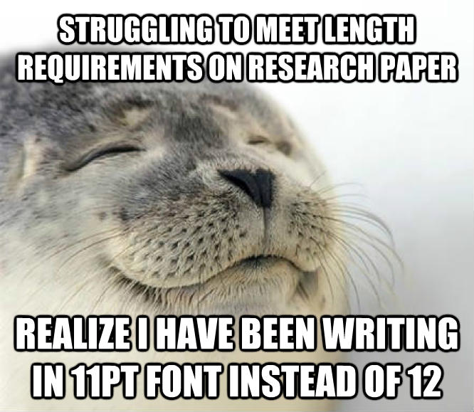 Seal of Approval struggling to meet length requirements on research paper realize i have been writing in 11pt font instead of 12 , made with livememe meme maker