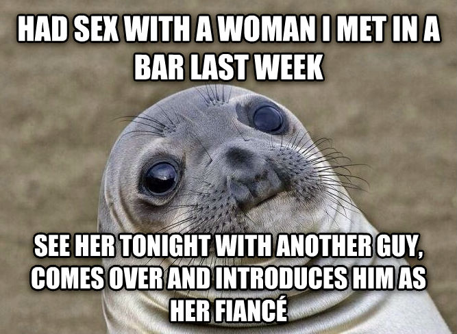 Uncomfortable Situation Seal had fun with a woman i met in a bar last week see her tonight with another guy, comes over and introduces him as her fianc   , made with livememe meme maker
